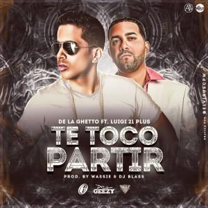 De La Ghetto Ft. Luigi 21 Plus - Te Toco Partir MP3
