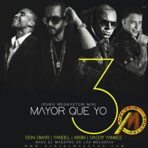 Don Omar Ft. Daddy Yankee & Wisin Y Yandel - Mayor Que Yo 3 (Puro Reggeaton Mix) MP3