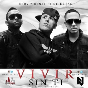 Eddy Y Henry Ft. Nicky Jam - Vivir Sin Ti MP3