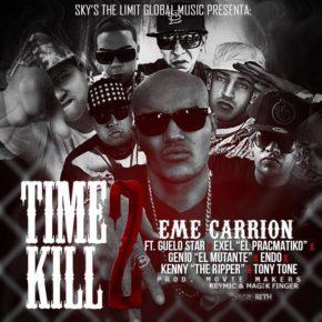 Eme Carrion Ft. Guelo Star, Exel El Pracmatiko, Genio, Endo, Kenny The Ripper Y Tony Tone - Time 2 Kill (Remix) MP3