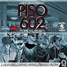 J Alvarez Ft. J King y Maximan, Chyno Nino, Ñengo Flow - Piso 602 MP3
