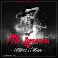 Killatonez Ft. Optimus - Me Ignoras MP3