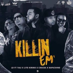 LD Ft. Tali, Lito Kirino, Kapuchino y Chacka - Killin Em MP3