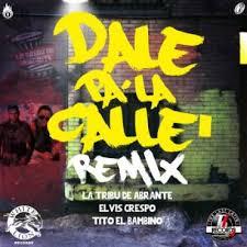 La Tribu De Abrante Ft. Elvis Crespo Y Tito El Bambino - Dale Pa La Calle (Remix) MP3