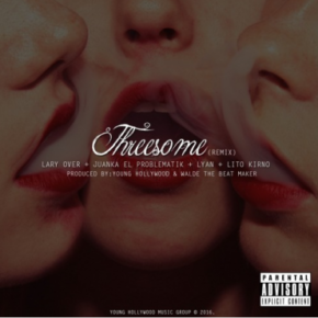 Lito Kirino Ft Lary Over & Juanka El Problematik - Threesome (Remix) Mp3