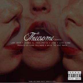 Lito Kirino Ft Lary Over & Juanka El Problematik - Threesome (Remix) Mp3