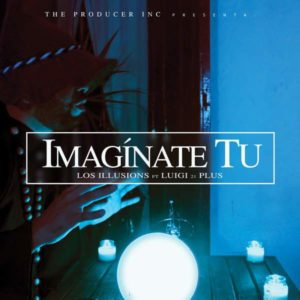 Los Illusions Ft. Luigi 21 Plus - Imaginate Tu