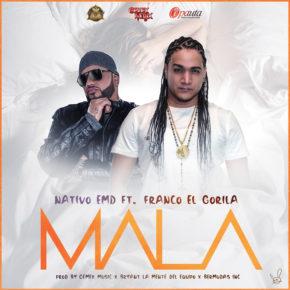 Nativo EMD Ft Franco El Gorila - Mala MP3