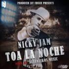 Nicky Jam Ft Jay Cruize - Toa La Noche MP3