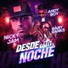 Nicky Jam Ft. Baby Ranks y Andy Boy - Desde Esta Noche MP3