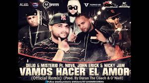 Nicky Jam Ft. Delio y Misterio, Nova y John Eric - Vamos Hacer El Amor (Remix) MP3