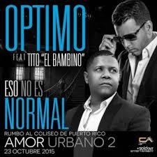 Optimo Ft. Tito El Bambino - Eso No Es Normal MP3