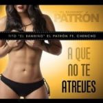 Tito El Bambino Ft. Chencho - A Que No Te Atreves MP3