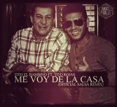 Tito El Bambino Ft. Tito Rojas - Me Voy De La Casa (Salsa Remix) MP3