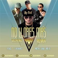Valentino Ft. J Alvarez, Nicky Jam Y Ñejo - No Llores Mas MP3