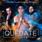 Andy Rivera Ft Justin Quiles & Mackieaveliko - Quédate (Remix) MP3
