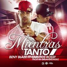 Carlitos Rossy Ft. Beny Blaze - Mientras Tanto MP3