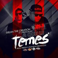 Carlitos Rossy Ft. Gelan The Creation - A Que Le Temes MP3