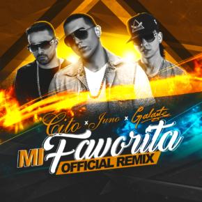 Cito Ft. Juno The Hitmaker Y Galante El Emperador - Mi Favorita (Remix) MP3