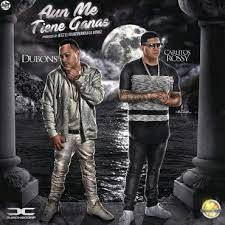 Dubons Ft. Carlitos Rossy - Aun Me Tiene Ganas MP3