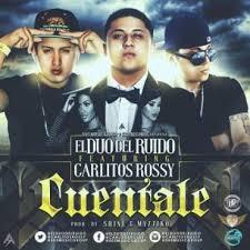 El Duo Del Ruido Ft. Carlitos Rossy - Cuentale MP3