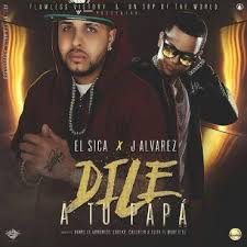 El Sica Ft. J Alvarez - Dile A Tu Papa MP3