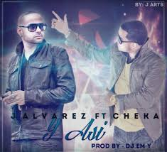 J Alvarez Ft Cheka - Y Asi MP3