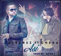 J Alvarez Ft Cheka - Y Asi MP3
