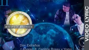 J Alvarez Ft. Carlitos Rossy y Yomo - Dos Extraños MP3