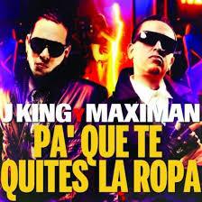 J King y Maximan - Pa Que Te Quites La Ropa MP3