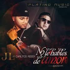 JL Ft. Carlitos Rossy - No Le Hables De Amor MP3