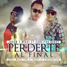 Jason Y Negri Ft Carlitos Rossy - Perderte Al Final MP3