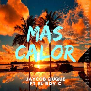 Jaycob Duque Ft El Boy C - Más Calor MP3