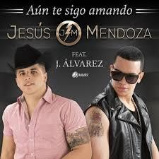 Jesus Mendoza Ft. J Alvarez - Aun Te Sigo Amando MP3