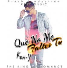 Ken-Y - Que No Me Faltes Tu MP3