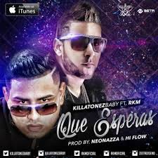Killatonez Ft. RKM - Que Esperas MP3