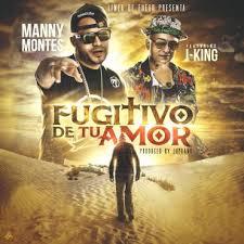 Manny Montes Ft. J King - Fugitivo de Tu Amor MP3