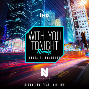 Nicky Jam Ft. Kid Ink - With You Tonight (Hasta El Amanecer) (Remix) MP3