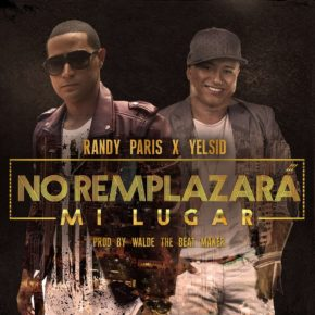 Randy Paris Ft. Yelsid - No Remplazará Mi Lugar MP3
