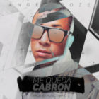 Angel Doze - Me Queda Cabron MP3