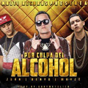 Benyo El Multi Ft Juhn El All Star y Wayze - Por Culpa Del Alcohol MP3
