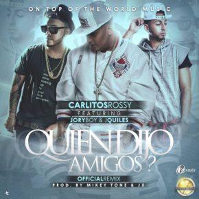 Carlitos Rossy Ft Justin Quiles & Jory Boy - Quien Dijo Amigos (Remix) MP3