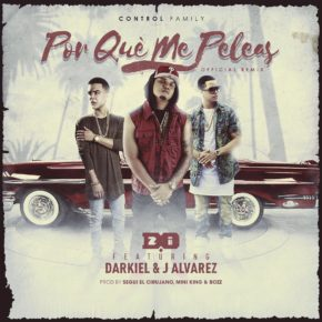 D.OZi Ft J Alvarez & Darkiel - Por Qué Me Peleas (Official Remix) MP3