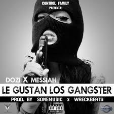 D.OZi Ft. Messiah - Le Gustan Los Gangster MP3