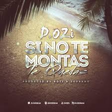 D.OZi - Si No Te Montas Te Quedas MP3