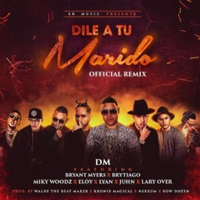 DM Ft. Bryant Myers, Brytiago, Miky Woodz, Eloy, Lyan, Juhn Y Lary Over - Dile A Tu Marido (Remix) MP3