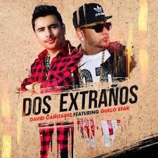 David Canizarez Ft. Guelo Star - Dos Extraños MP3