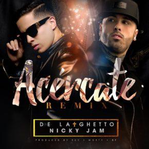De La Ghetto Ft Nicky Jam - Acércate (Remix) MP3