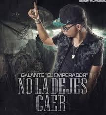 Galante El Emperador - No La Dejes Caer MP3