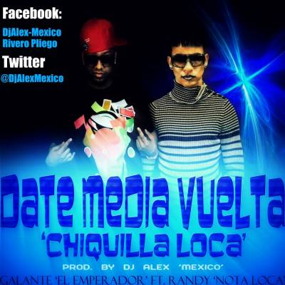 Galante Ft. Randy - Date Media Vuelta (Chiquilla Loca) (Remix) MP3